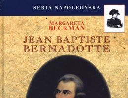 """Artykuł powstał w oparciu o książkę Margarety Beckman """"Jean Baptiste Bernadotte: O tym jak żołnierz armii Napoleona został następcą tronu szwedzkiego"""" (Finna 2011)"""