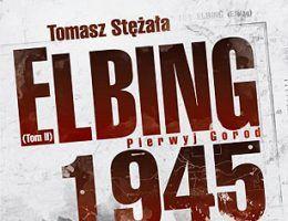 """Drugi tom książki """"Elbing 1945"""". Już w księgarniach!"""