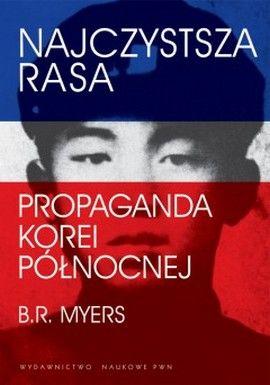 """Artykuł powstał w oparciu o książkę Briana Reynoldsa Myersa """"Najczystsza rasa. Propaganda Korei Północnej"""" wydaną przez PWN."""