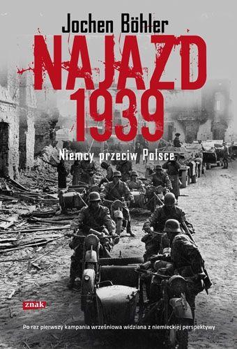 """Artykuł powstał na podstawie książki: Jochen Böhler, """"Najazd 1939. Niemcy przeciw Polsce"""", Wydawnictwo Znak, 2011."""