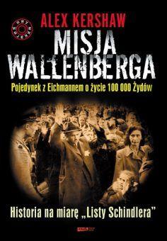 Misja Wallenberga. Pojedynek z Eichmannem o życie 100 000 Żydów, Znak Literanova, 2011.