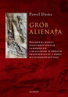 Artykuł powstał w oparciu o książkę Pawła Dumy pt. Grób alienata. Pochówki dzieci nieochrzczonych, samobójców i skazańców w późnym średniowieczu i dobie wczesnonowożytnej (Avalon, 2010).