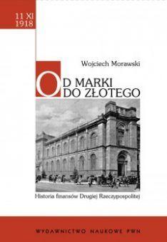 """Artykuł powstał w oparciu o książkę W. Morawskiego pt. """"Od marki do złotego"""" (PWN, 2008)."""