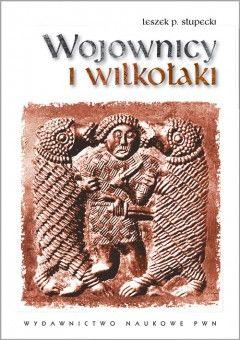 """Artykuł powstał w oparciu o książkę Leszka Słupeckiego pt. """"Wojownicy i wilkołaki"""" (Wydawnictwo Naukowe PWN, 2011)."""