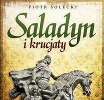 Piotr Solecki, Saladyn i Krucjaty, Replika 2011