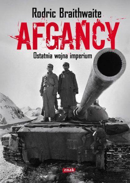 """Artykuł powstał w oparciu o książkę Rodrica Braithwaite'a pt. """"Afgańcy"""" (Znak, 2012)."""