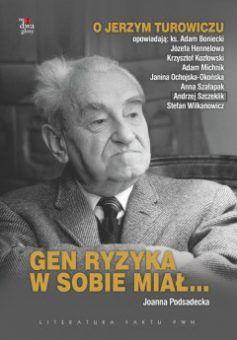 """Artykuł powstał na podstawie wywiadów zebranych w książce Joanny Podsadeckiej pt. """"Gen ryzyka w sobie miał..."""" (Literatura Faktu PWN, 2012)."""