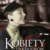 """Artykuł powstał w oparciu o książkę """"Kobiety dyktatorow"""" Diane Ducret, Znak, Kraków 2012."""
