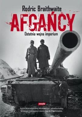 """Artykuł powstał w oparciu o książkę Rodrica Braithwaite'a pt. """"Afgańcy"""" (Znak, 2012)"""