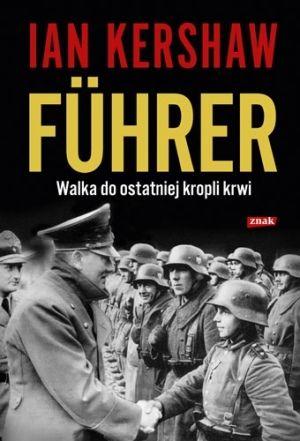 """Artykuł powstał w oparciu o książkę Iana Kershawa """"Führer. Walka do ostatniej kropli krwi"""" (Wydawnictwo Znak, 2012)."""