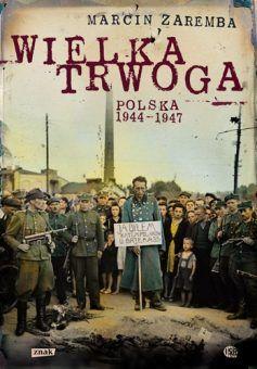 """Artykuł powstał w oparciu o książkę Marcina Zaremby pt. """"Wielka trwoga. Polska 1944-1947"""" (Wydawnictwo Znak, 2012)."""
