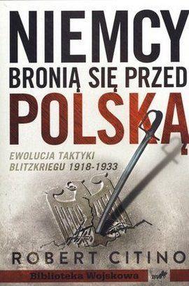 """Artykuł powstał w oparciu o książkę """"Niemcy bronią się przed Polską 1918-1933"""" Roberta Citino (Instytut Wydawniczy Erica, 2012)."""