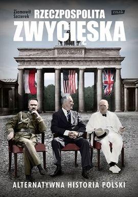 """Artykuł powstał w oparciu o książkę Ziemowita Szczerka """"Rzeczpospolita zwycięska. Alternatywna historia Polski"""" (SIW Znak 2013)."""