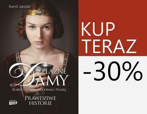"""Poznaj fascynującą historię kobiet, które w mrokach średniowiecza zbudowały Polskę. Bezwzględne, ambitne, utalentowane. """"Żelazne damy"""" Kamila Janickiego już w sprzedaży!"""