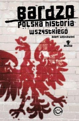 """W naszym konkursie do wygrania były trzy egzemplarze książki Adama Węgłowskiego pt. """"Bardzo polska historia wszystkiego"""" (Znak Horyzont 2015)."""