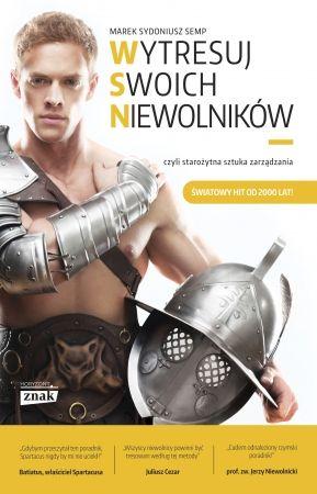 """Poznaj antyczne porady w książce """"Wytresuj swoich niewolników"""" (Znak Horyzont 2015)."""