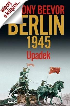 """Artykuł powstał m.in. w oparciu o książkę Antony'ego Beevora pt. """"Berlin 1945. Upadek"""" (Znak Horyzont 2015)."""