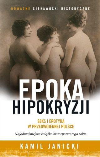 """News powstał w oparciu o książkę """"Epoka hipokryzji. Seks i erotyka w przedwojennej Polsce""""."""