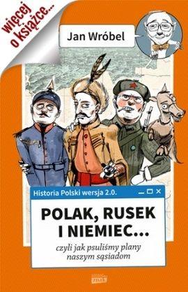"""Inspiracją do opublikowania tego artykułu stała się książka Jana Wróbla pt. """"Historia Polski 2.0: Polak, Rusek i Niemiec (tom 1)"""" (Znak Horyzont 2015)."""