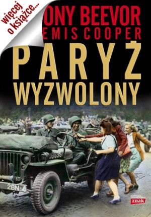 """Artykuł jest oparty m.in. o książkę Antony'ego Beevora """"Paryż wyzwolony"""""""
