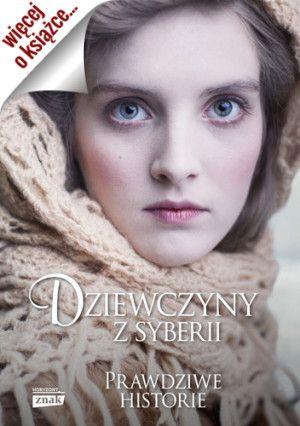 """W naszym konkursie mogliście wygrać trzy egzemplarze książki Anny Herbich pt. """"Dziewczyny z Syberii. Prawdziwe Historie"""" (Znak Horyzont 2015)."""