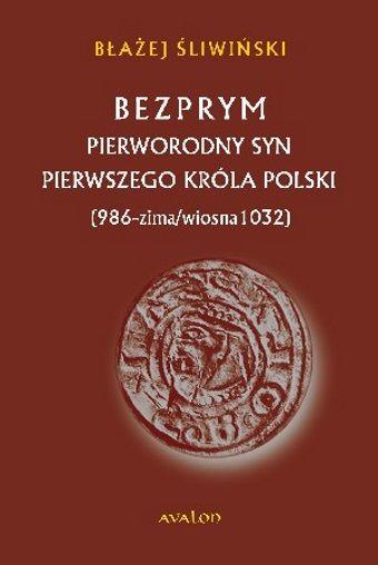 """News powstał w oparciu o książkę Błażeja Śliwińskiego pt. """"Bezprym. Pierworodny syn pierwszego króla Polski"""" (Kraków 2014)."""