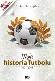 """""""Moja historia futbolu"""" autorstwa Stefana Szczepłka to pasjonująca opowieść o dziejach najpopularniejszego sportu na świecie (SQN 2015)."""