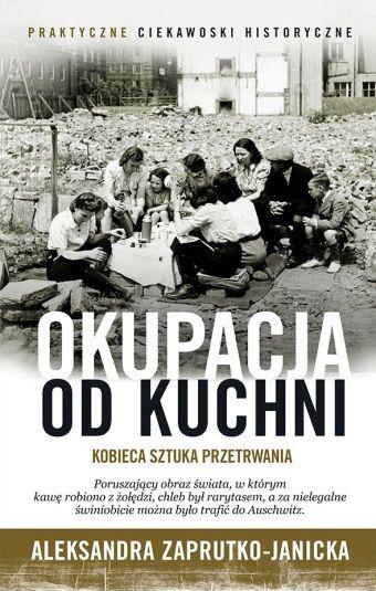 """Książka """"Okupacja od kuchni"""" autorstwa Aleksandry Zaprutko-Janickiej ukaże się jesienią 2015 roku."""