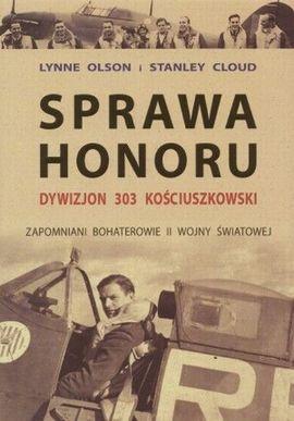 """Lynne Olson i Stanley Cloud, """"Sprawa honoru. Dywizjon 303 Kościuszkowski"""", Albatros 2004."""