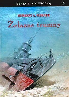 """""""Żelazne Trumny"""" autorstwa Herberta A. Wernera (Finna 2015), to książka po którą powinien sięgnąć każdy kto interesuje się wojną podwodną."""