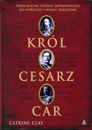 """Artykuł powstał m.in. na podstawie książki Catherine Clay """"Król, cesarz, car"""" (Wyd. Amber 2007)."""