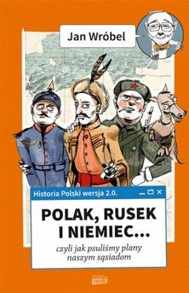 """W naszym konkursie do wygrania są trzy egzemplarze książki Jana Wróbla pod tytułem """"Historia Polski 2.0: Polak, Rusek i Niemiec… (Znak Horyzont 2015)."""