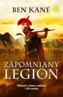 """""""Zapomniany Legion"""" Bena Kane'a to książka, która podbiła serca ponad 800 000 czytelników w 11 krajach. To jeden z najgorętszych debiutów ostatnich lat."""
