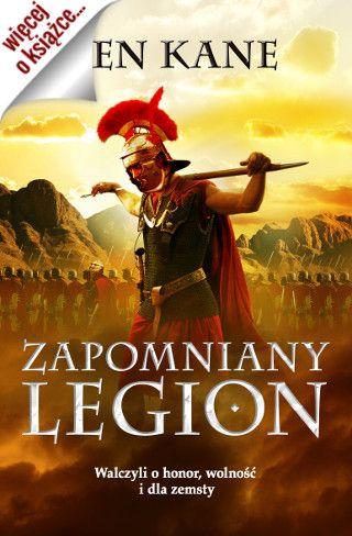 """""""Zapomniany Legion"""" Bena Kane'a podbił serca ponad 800 000 czytelników w 11 krajach. To jeden z najgorętszych debiutów ostatnich lat."""
