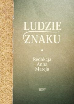 """""""Ludzie Znaku"""", red. A. Mateja, SIW Znak, Kraków 2015."""