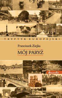 """Marta Orzeszyna poleca: Franciszek Ziejka, """"Mój Paryż"""", Universitas, Kraków 2008)."""