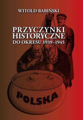 """Artykuł powstał w oparciu o książkę Witolda Babińskiego pt. """"Przyczynki historyczne do okresu 1939-1945"""" (Finna 2015)."""