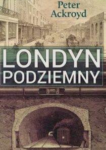Londyn podziemny, Peter Ackroyd (Wydawnictwo Zysk i S-ka)