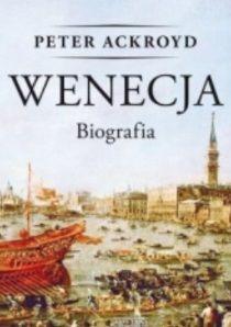 """""""Wenecja. Biografia"""", Peter Ackroyd (Wydawnictwo Zysk i S-ka)"""