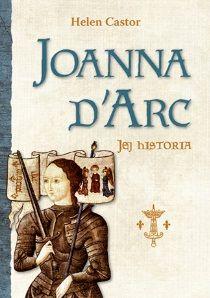 """""""Joanna d'Arc. Jej historia"""", Helen Castor (Wydawnictwo Astra)"""