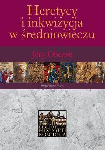 Heretycy i inkwizycja w średniowieczu, Jörg Oberste (Wydawnictwo WAM)