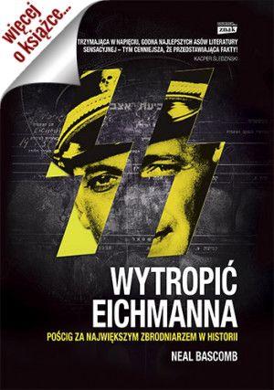 """Artykuł został oparty na książce Neala Bascomba """"Wytropić Eichmanna. Pościg za największym zbrodniarzem w historii"""", Znak Horyzont 2015."""