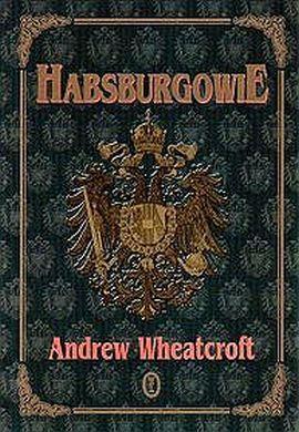"""Artykuł powstał w oparciu między innymi o książkę Andrew Wheatcrofta pt. """"Habsburgowie""""."""