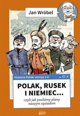 """W naszym konkursie można było wygrać trzy egzemplarze książki Jana Wróbla pod tytułem """"Historia Polski 2.0: Polak, Rusek i Niemiec…"""" (Znak Horyzont 2015)."""