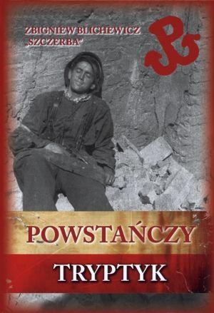 """""""Powstańczy tryptyk"""" Zbigniewa Blichewicza """"Szczerby"""" to najbardziej prawdziwe wspomnienia z Powstania Warszawskiego, jakie kiedykolwiek się ukazały (Finna 2015)."""