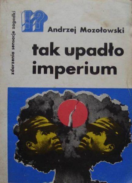 """Artykuł został oparty m.in. na książce Andrzeja Mozołowskiego """"Tak upadło imperium"""", Krajowa Agencja Wydawnicza 1984."""