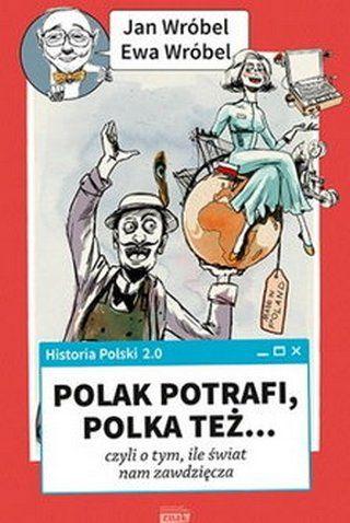 """Artykuł powstał m.in. w oparciu o książkę Jana Wróbla """"Historia Polski 2.0: Polak potrafi, Polka też... czyli o tym, ile świat nam zawdzięcza"""", (Znak Horyzont 2015)."""
