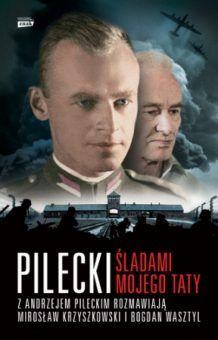 """Witold Pilecki, jakiego nie znacie, w książce Mirosława Krzyszkowskiego i Bogdana Wasztyla pod tytułem """"Pilecki. Śladami mojego taty"""" (Znak Horyzont 2015)."""