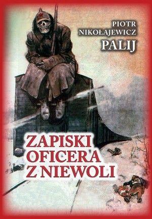 """Artykuł powstał w oparciu o wspomnienia Piotra Nikołajewicza Palija zatytułowane """"Zapiski oficera z niewoli"""" (Katmar 2015)."""