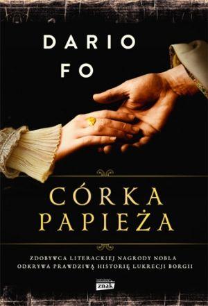 """W naszym konkursie można było wygrać jeden z trzech egzemplarzy """"Córki papieża"""" Noblisty Dario Fo (Znak Horyzont 2015)."""